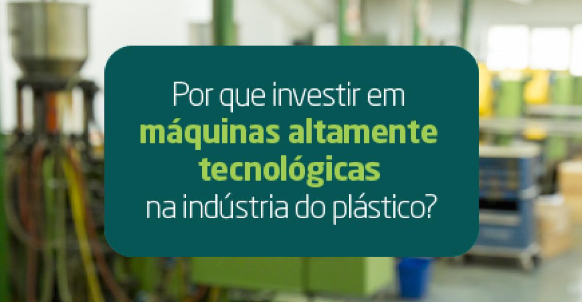 Por que investir em máquinas altamente tecnológicas na indústria do plástico?